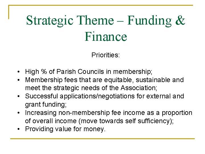 Strategic Theme – Funding & Finance Priorities: • High % of Parish Councils in