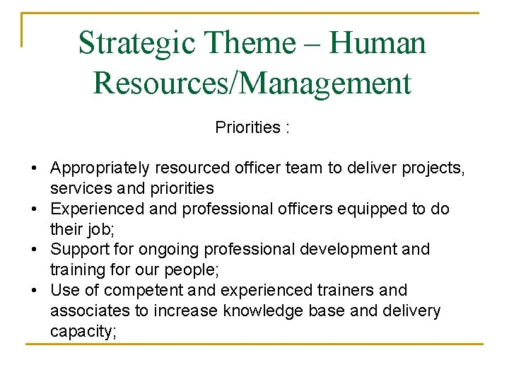 Strategic Theme – Human Resources/Management Priorities : • Appropriately resourced officer team to deliver
