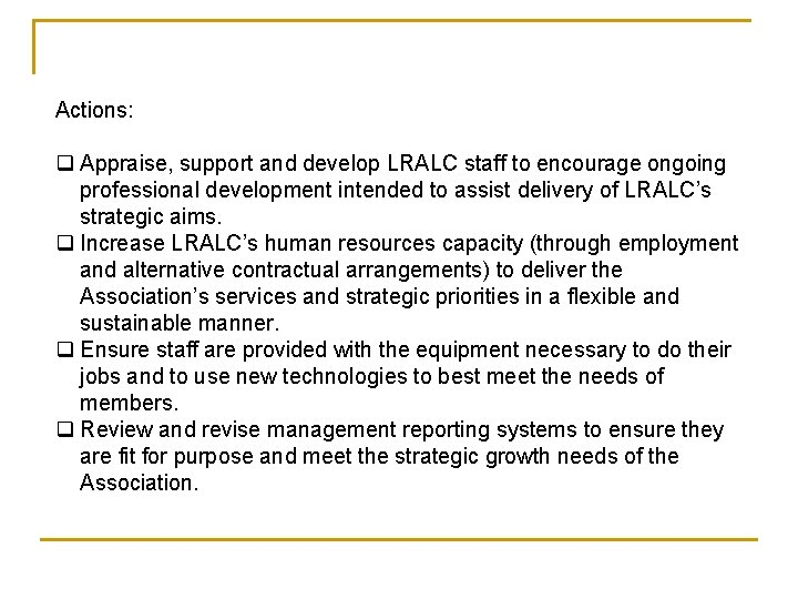 Actions: q Appraise, support and develop LRALC staff to encourage ongoing professional development intended