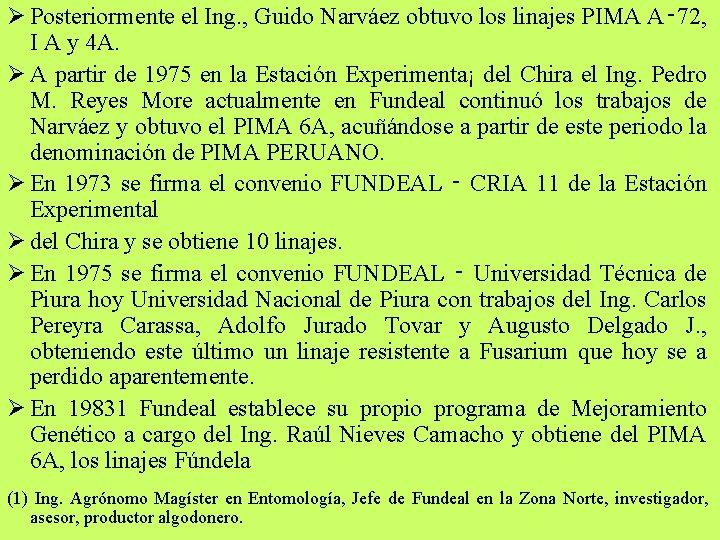 Ø Posteriormente el Ing. , Guido Narváez obtuvo los linajes PIMA A‑ 72, I