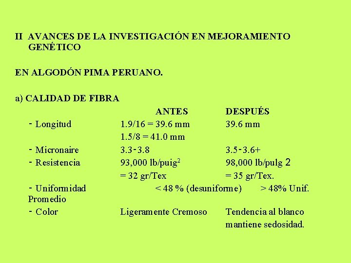 II AVANCES DE LA INVESTIGACIÓN EN MEJORAMIENTO GENÉTICO EN ALGODÓN PIMA PERUANO. a) CALIDAD