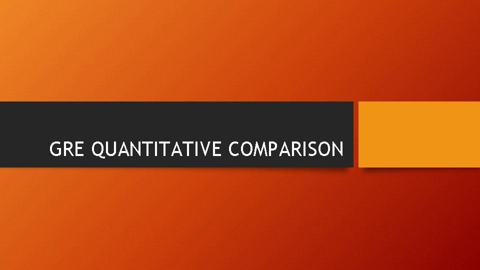 GRE QUANTITATIVE COMPARISON
