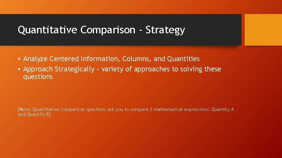 Quantitative Comparison - Strategy • Analyze Centered Information, Columns, and Quantities • Approach Strategically