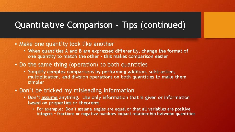 Quantitative Comparison – Tips (continued) • Make one quantity look like another • When