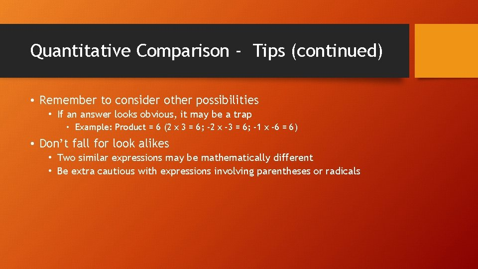 Quantitative Comparison - Tips (continued) • Remember to consider other possibilities • If an