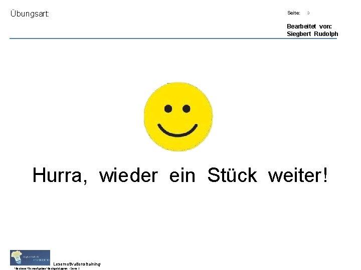 Übungsart: Titel: Quelle: Seite: 3 Bearbeitet von: Siegbert Rudolph Hurra, wieder ein Stück weiter!
