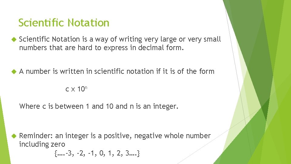Scientific Notation is a way of writing very large or very small numbers that