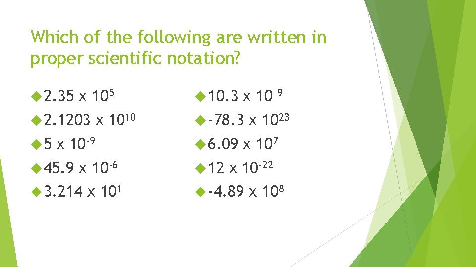 Which of the following are written in proper scientific notation? 2. 35 x 105