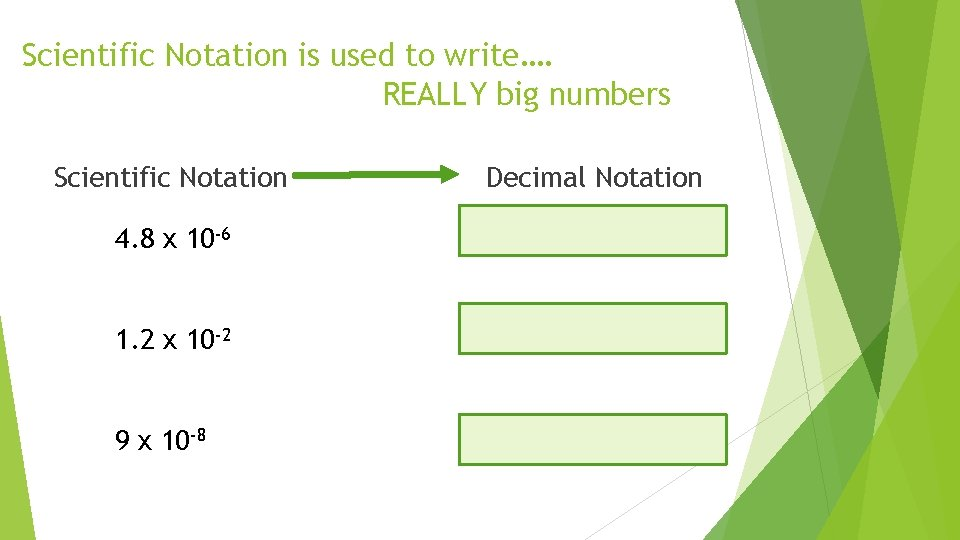 Scientific Notation is used to write…. REALLY big numbers Scientific Notation 4. 8 x