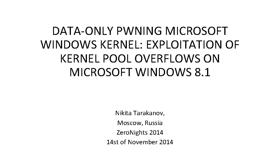DATA-ONLY PWNING MICROSOFT WINDOWS KERNEL: EXPLOITATION OF KERNEL POOL OVERFLOWS ON MICROSOFT WINDOWS 8.