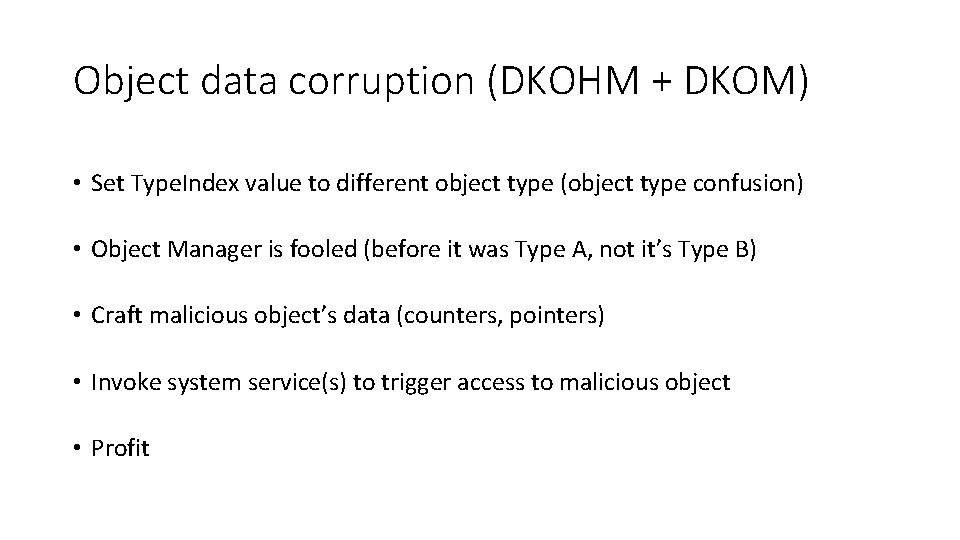 Object data corruption (DKOHM + DKOM) • Set Type. Index value to different object