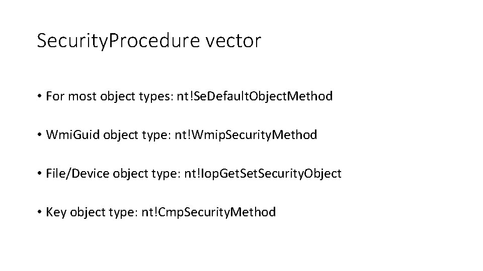 Security. Procedure vector • For most object types: nt!Se. Default. Object. Method • Wmi.