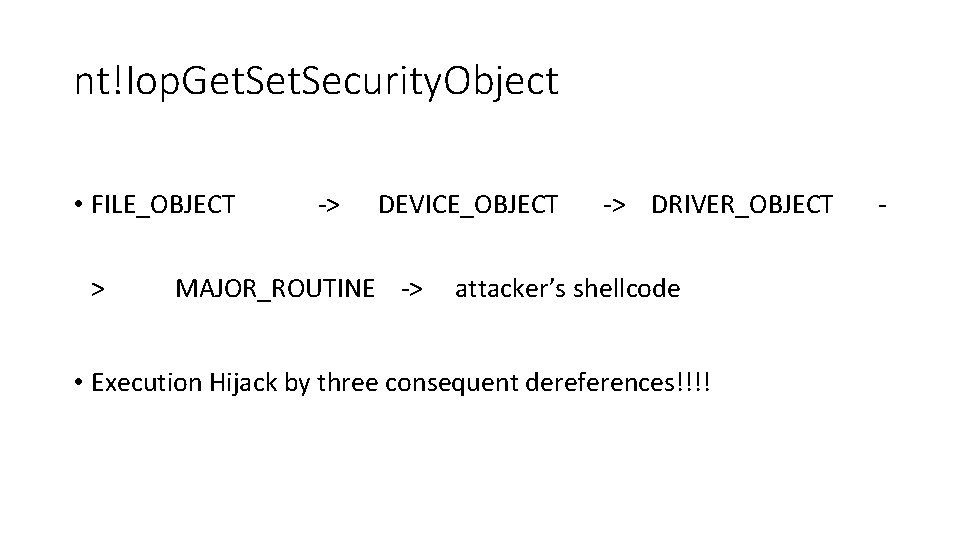nt!Iop. Get. Security. Object • FILE_OBJECT > -> DEVICE_OBJECT MAJOR_ROUTINE -> -> DRIVER_OBJECT attacker's