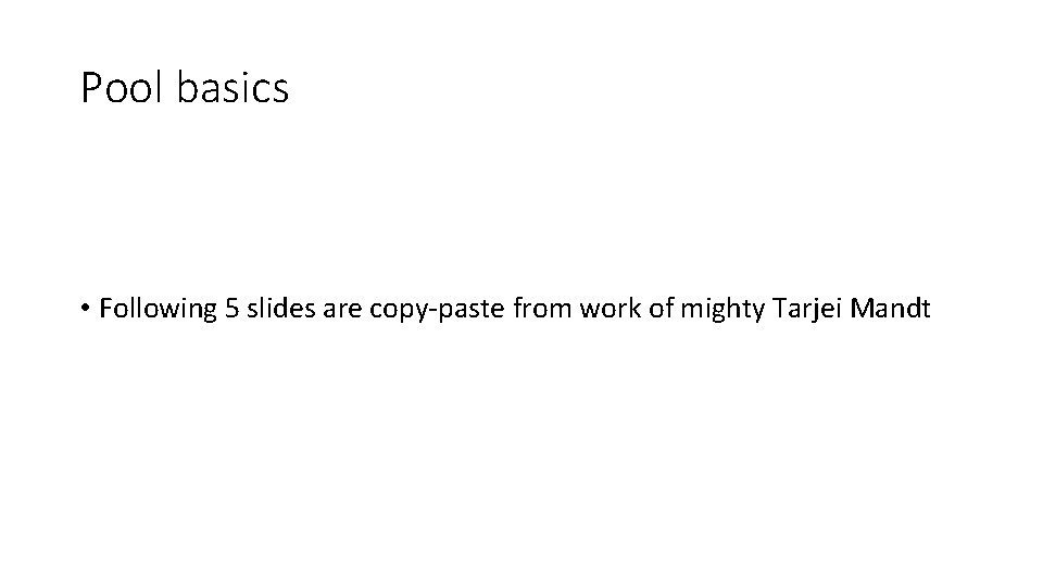 Pool basics • Following 5 slides are copy-paste from work of mighty Tarjei Mandt