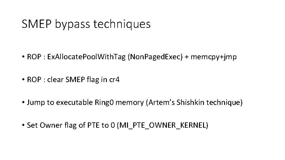 SMEP bypass techniques • ROP : Ex. Allocate. Pool. With. Tag (Non. Paged. Exec)