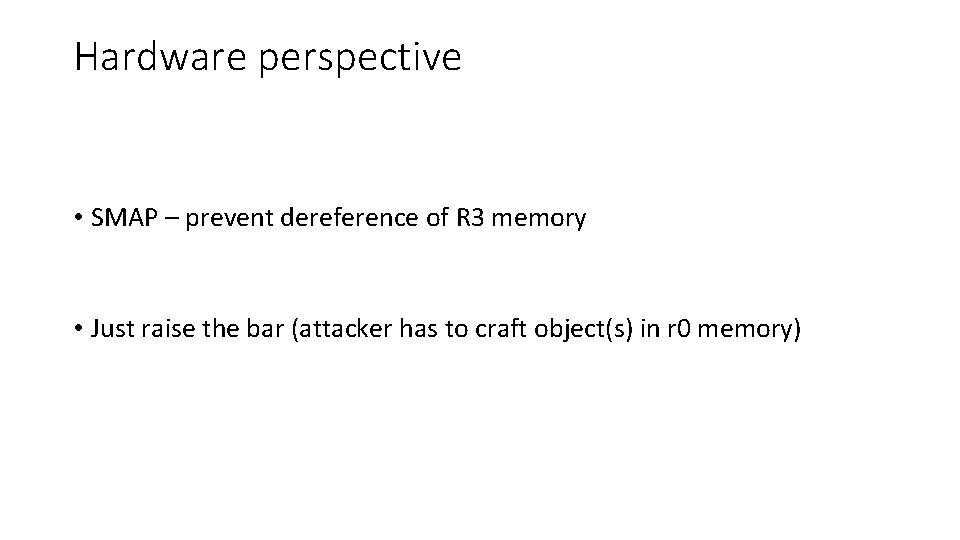 Hardware perspective • SMAP – prevent dereference of R 3 memory • Just raise