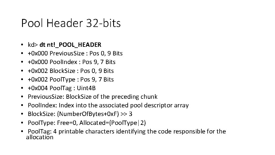 Pool Header 32 -bits • • • kd> dt nt!_POOL_HEADER +0 x 000 Previous.