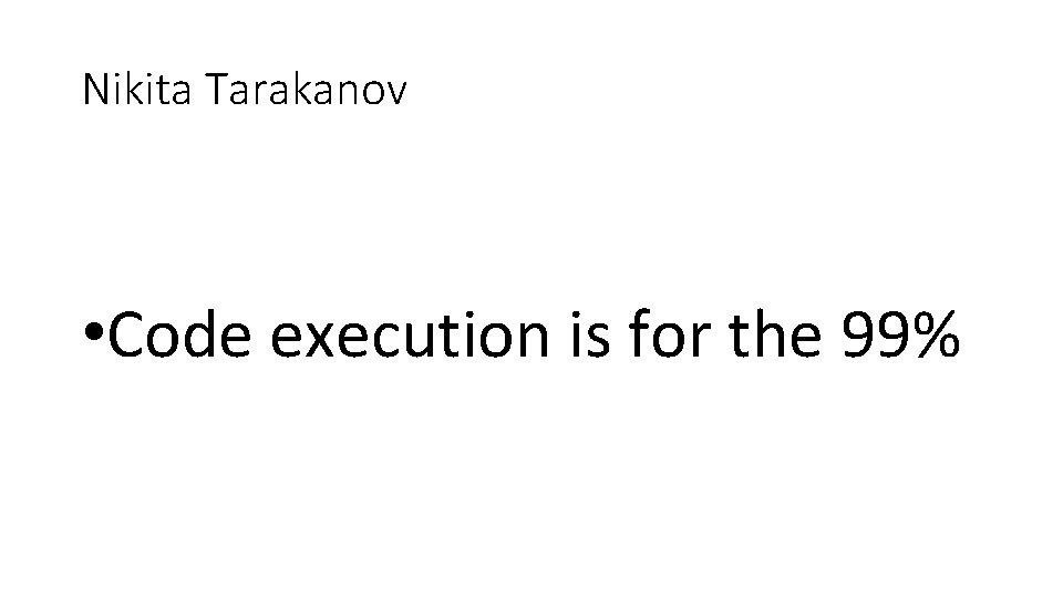 Nikita Tarakanov • Code execution is for the 99%