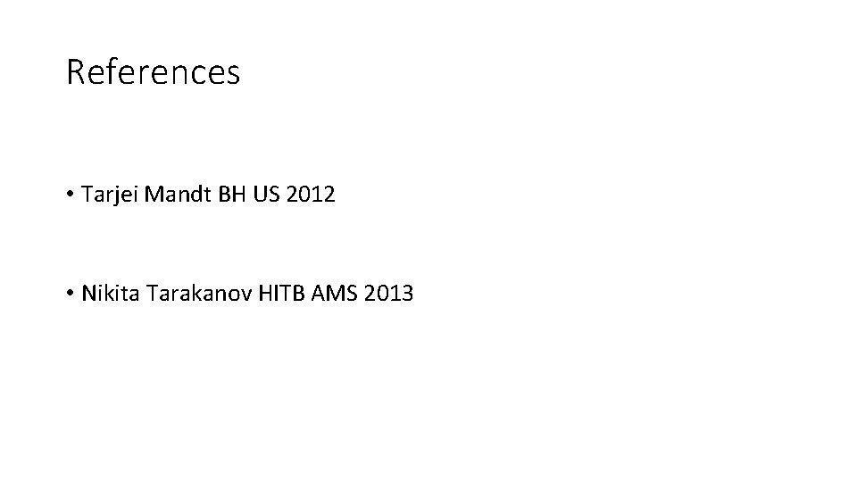 References • Tarjei Mandt BH US 2012 • Nikita Tarakanov HITB AMS 2013