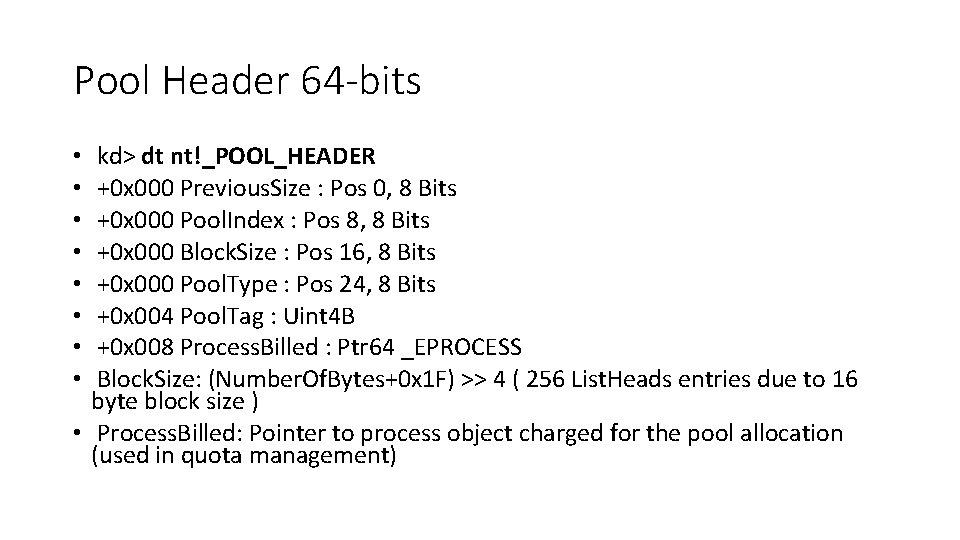 Pool Header 64 -bits kd> dt nt!_POOL_HEADER +0 x 000 Previous. Size : Pos