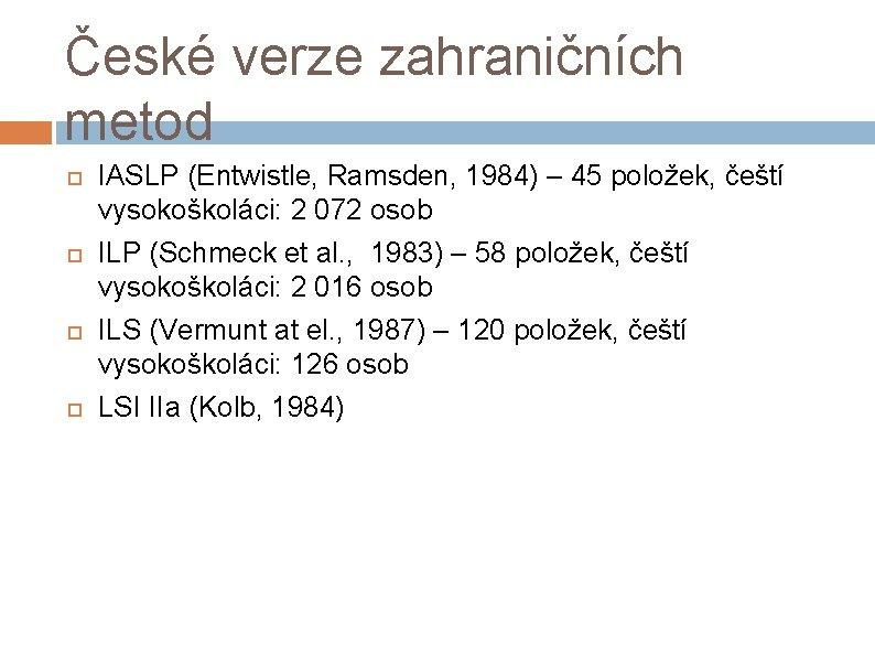 České verze zahraničních metod IASLP (Entwistle, Ramsden, 1984) – 45 položek, čeští vysokoškoláci: 2