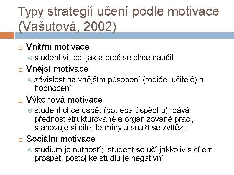 Typy strategií učení podle motivace (Vašutová, 2002) Vnitřní motivace Vnější motivace závislost na vnějším