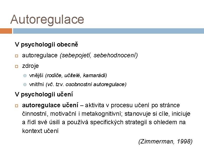 Autoregulace V psychologii obecně autoregulace (sebepojetí, sebehodnocení) zdroje vnější (rodiče, učitelé, kamarádi) vnitřní (vč.