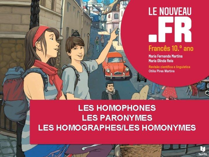 LES HOMOPHONES LES PARONYMES LES HOMOGRAPHES/LES HOMONYMES