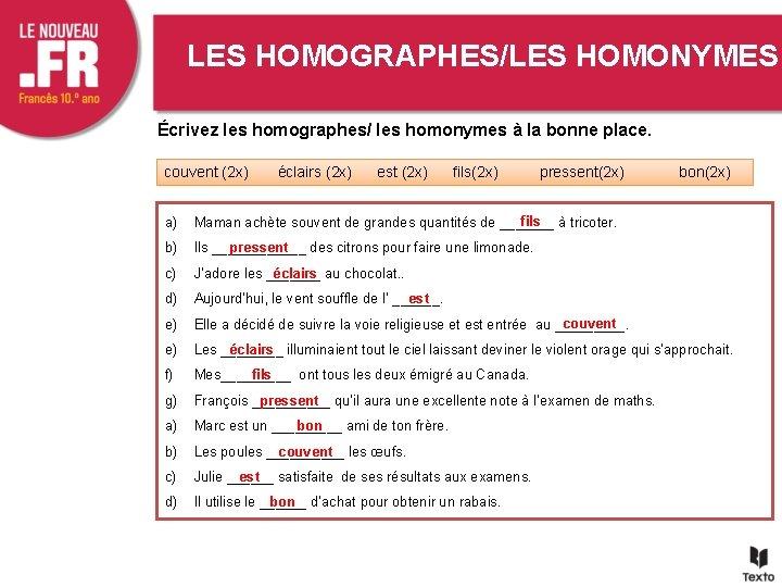 LES HOMOGRAPHES/LES HOMONYMES Écrivez les homographes/ les homonymes à la bonne place. couvent (2