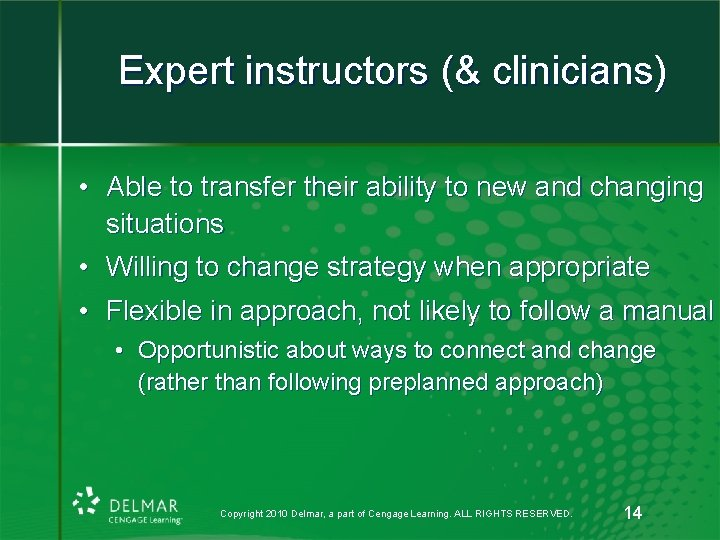Expert instructors (& clinicians) • Able to transfer their ability to new and changing