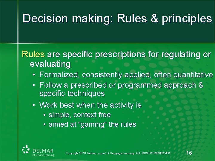 Decision making: Rules & principles Rules are specific prescriptions for regulating or evaluating •