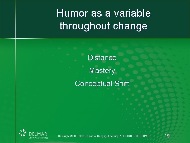 Humor as a variable throughout change Distance Mastery Conceptual Shift Copyright 2010 Delmar, a