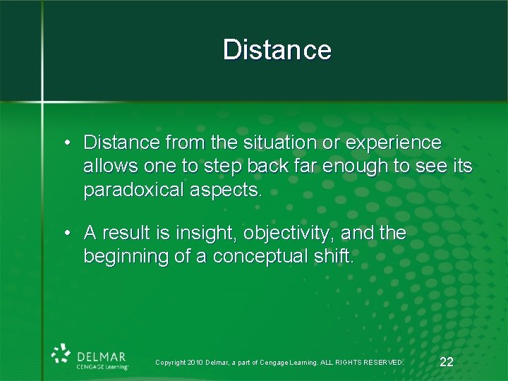 Distance • Distance from the situation or experience allows one to step back far