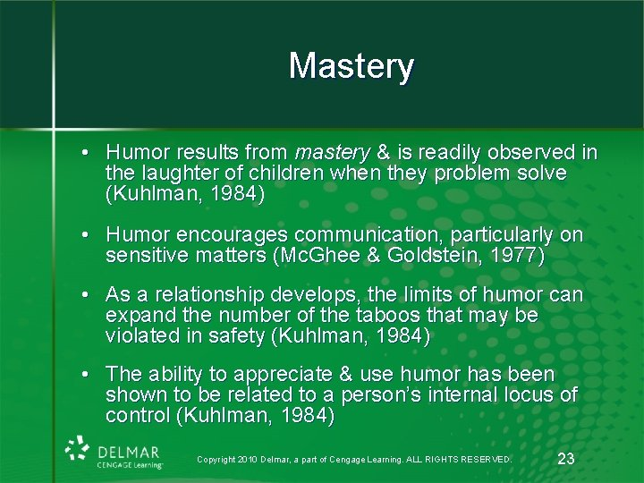 Mastery • Humor results from mastery & is readily observed in the laughter of