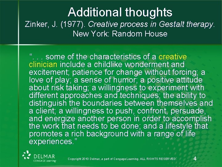Additional thoughts Zinker, J. (1977). Creative process in Gestalt therapy. New York: Random House