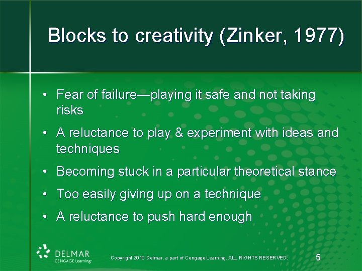 Blocks to creativity (Zinker, 1977) • Fear of failure—playing it safe and not taking