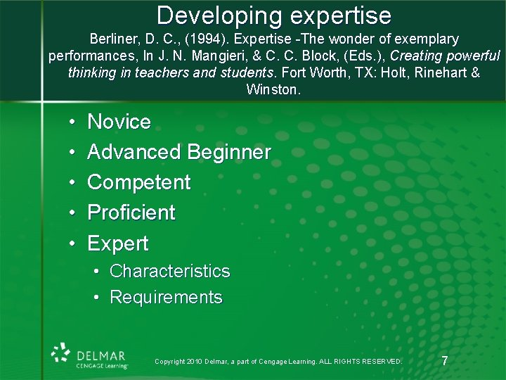 Developing expertise Berliner, D. C. , (1994). Expertise -The wonder of exemplary performances, In