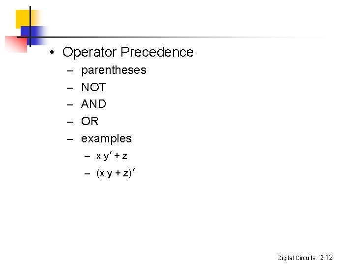 • Operator Precedence – – – parentheses NOT AND OR examples – x
