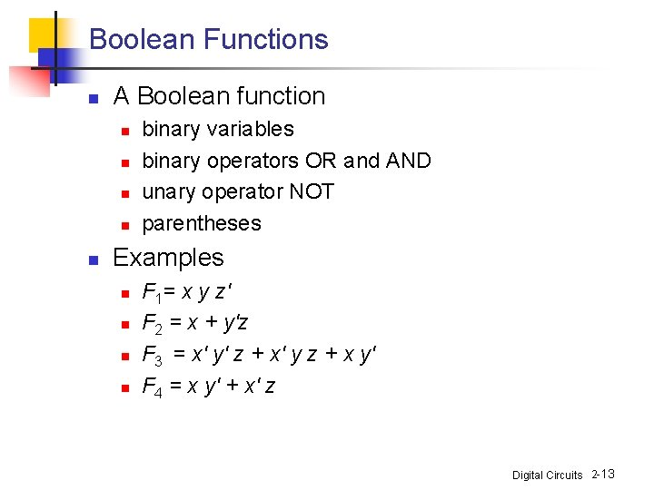 Boolean Functions n A Boolean function n n binary variables binary operators OR and