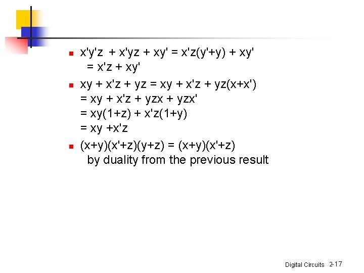 n n n x'y'z + x'yz + xy' = x'z(y'+y) + xy' = x'z