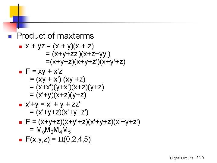 n Product of maxterms n n n x + yz = (x + y)(x