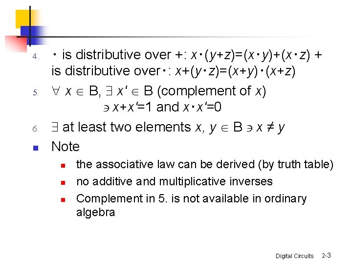 4. 5. 6. n ‧ is distributive over +: x‧(y+z)=(x‧y)+(x‧z) + is distributive over‧: