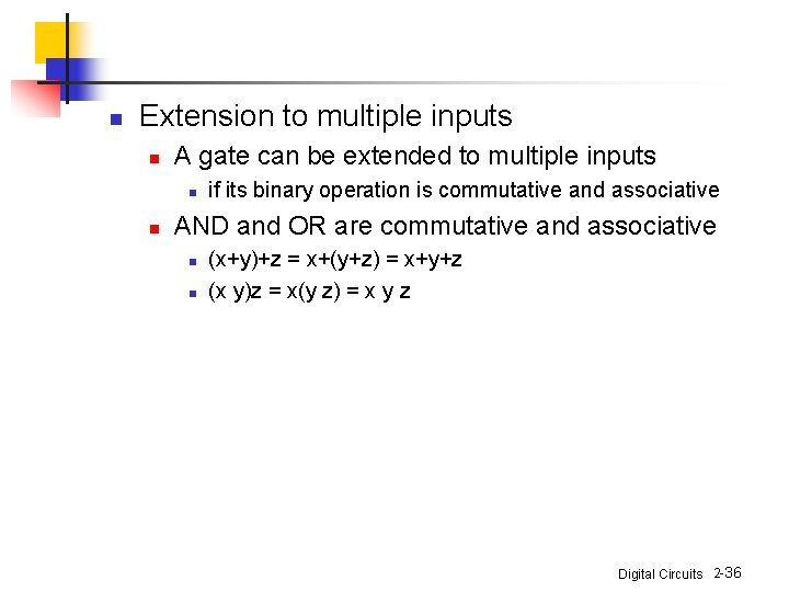 n Extension to multiple inputs n A gate can be extended to multiple inputs