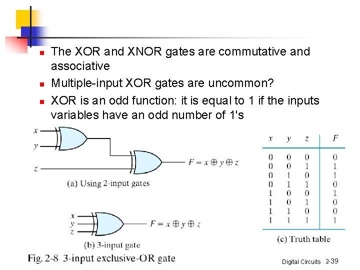 n n n The XOR and XNOR gates are commutative and associative Multiple-input XOR