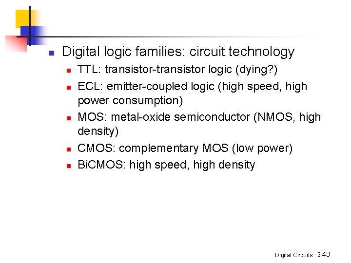 n Digital logic families: circuit technology n n n TTL: transistor-transistor logic (dying? )