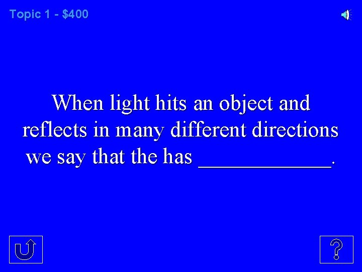 Topic 1 - $400 When light hits an object and reflects in many different