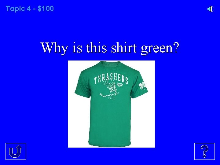 Topic 4 - $100 Why is this shirt green?