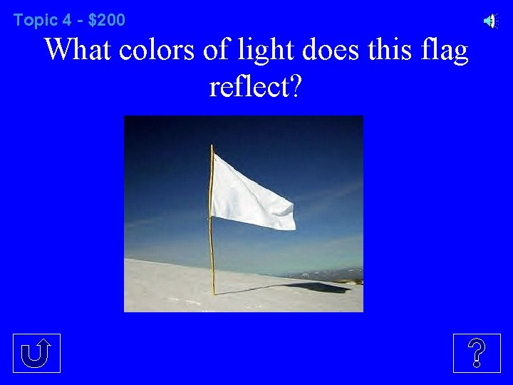 Topic 4 - $200 What colors of light does this flag reflect?