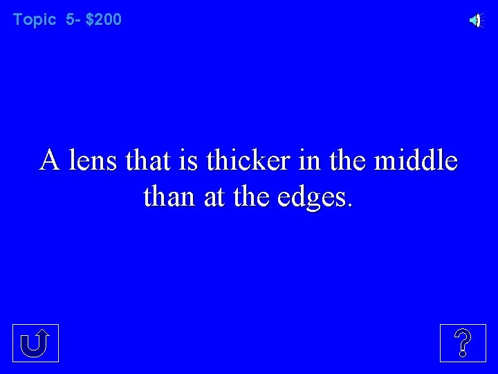 Topic 5 - $200 A lens that is thicker in the middle than at