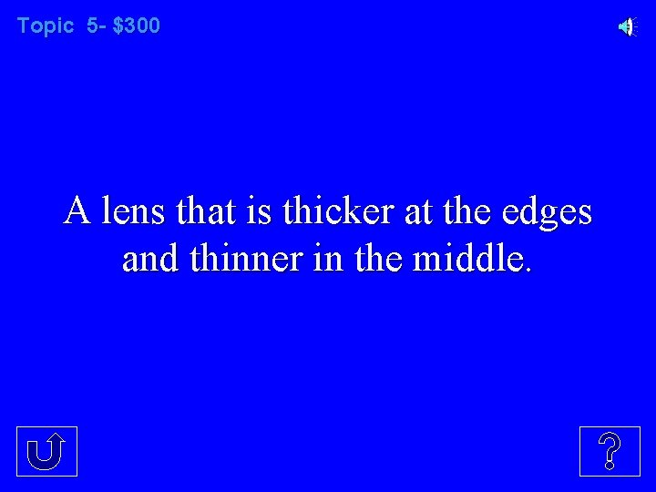 Topic 5 - $300 A lens that is thicker at the edges and thinner